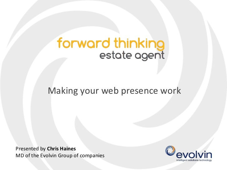 Making your web presence work<br />Presented by Chris Haines<br />MD of the Evolvin Group of companies<br />