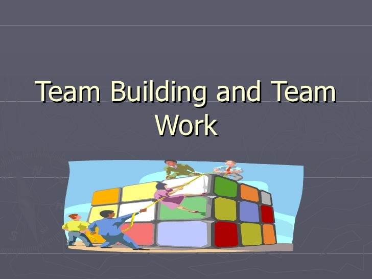 Team Building and Team Work