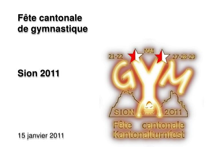 Fête cantonale de gymnastique<br />Sion 2011<br />15 janvier 2011<br />