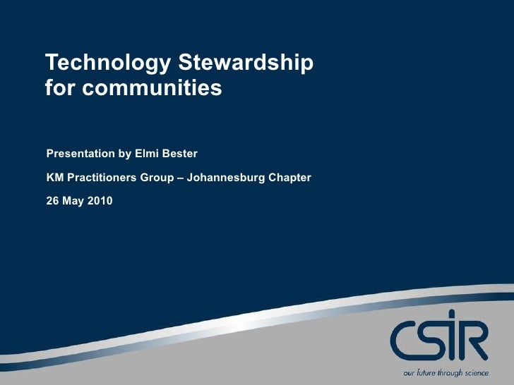 Technology Stewardship for communities <br />Elmi Bester<br />KM Practitioners Group – Johannesburg Chapter<br />26 May 20...