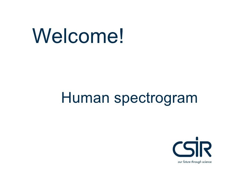 Welcome!<br />Human spectrogram<br />