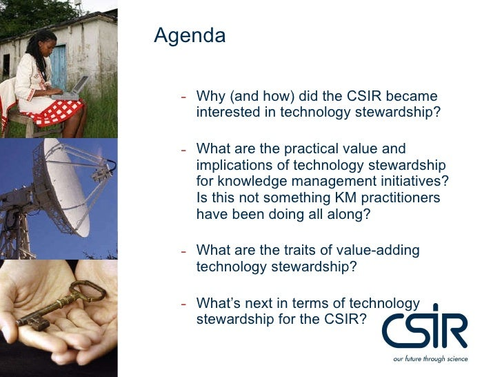 Agenda<br />Why (and how) did the CSIR became interested in technology stewardship?<br />What are the practical value and ...