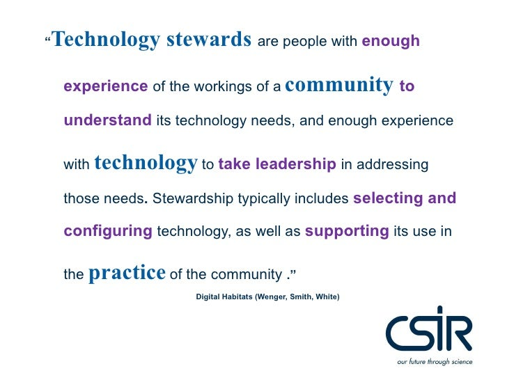 """""""Technology stewards are people with enough experience of the workings of acommunity to understand its technology needs, a..."""