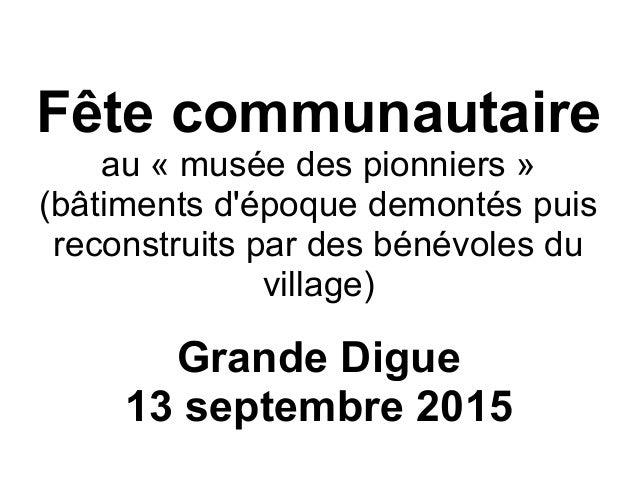 Fête communautaire au « musée des pionniers » (bâtiments d'époque demontés puis reconstruits par des bénévoles du village)...