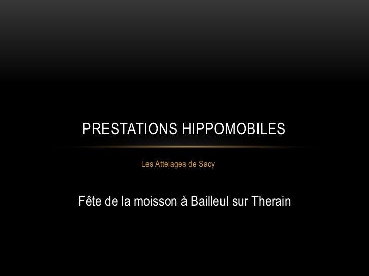 PRESTATIONS HIPPOMOBILES            Les Attelages de SacyFête de la moisson à Bailleul sur Therain