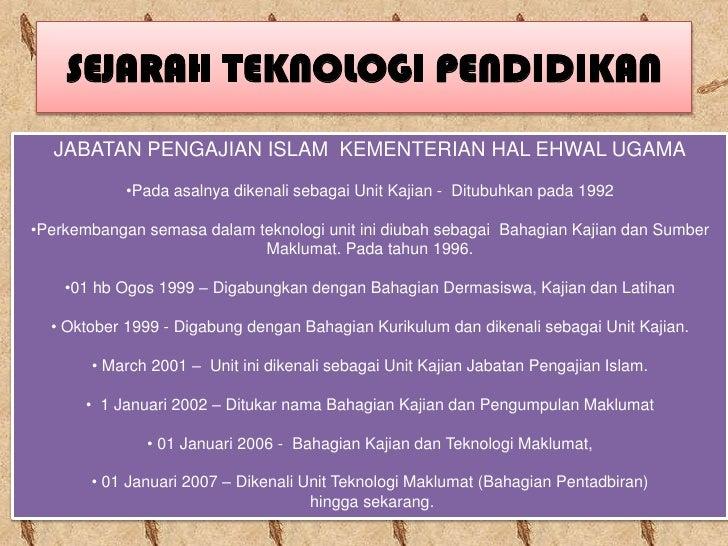 SEJARAH TEKNOLOGI PENDIDIKAN   JABATAN PENGAJIAN ISLAM KEMENTERIAN HAL EHWAL UGAMA             •Pada asalnya dikenali seba...