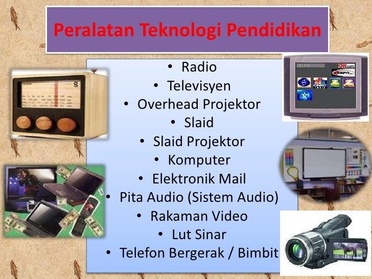 Peralatan Teknologi Pendidikan                • Radio              • Televisyen         • Overhead Projektor              ...