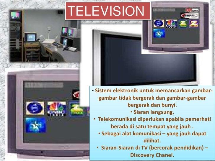 TELEVISION        • Sistem elektronik untuk memancarkan gambar-      gambar tidak bergerak dan gambar-gambar              ...