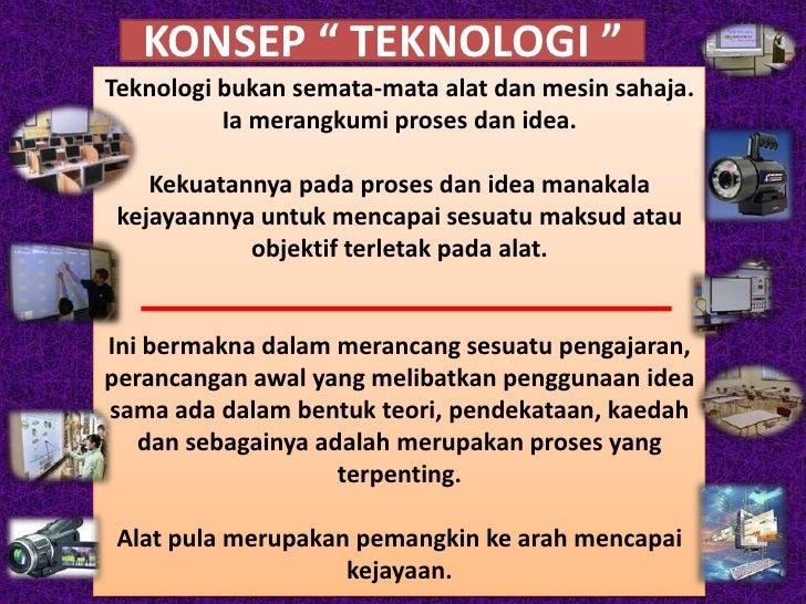 """KONSEP """" TEKNOLOGI """" Teknologi bukan semata-mata alat dan mesin sahaja.           Ia merangkumi proses dan idea.      Keku..."""