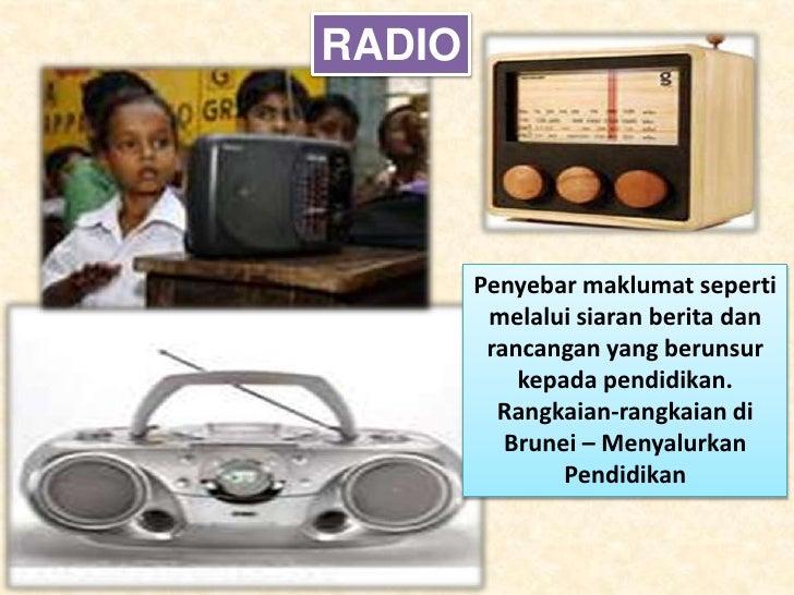 RADIO             Penyebar maklumat seperti          melalui siaran berita dan          rancangan yang berunsur           ...