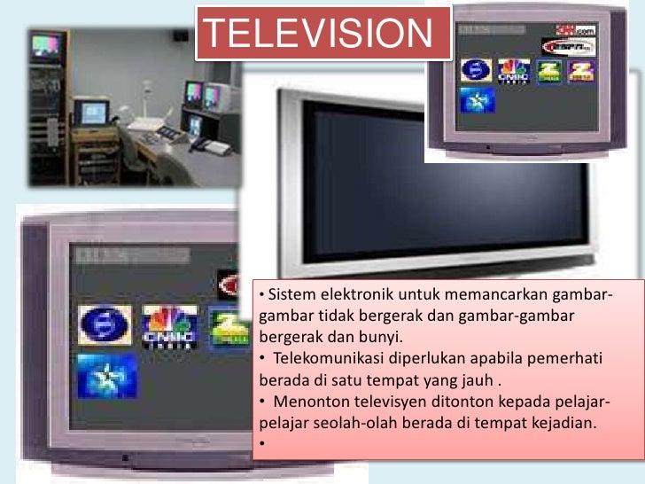 TELEVISION       • Sistem elektronik untuk memancarkan gambar-   gambar tidak bergerak dan gambar-gambar   bergerak dan bu...