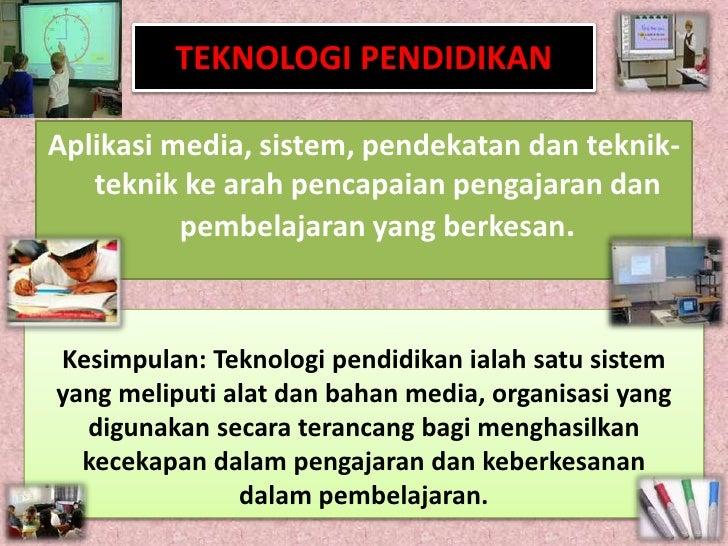 TEKNOLOGI PENDIDIKAN  Aplikasi media, sistem, pendekatan dan teknik-    teknik ke arah pencapaian pengajaran dan          ...