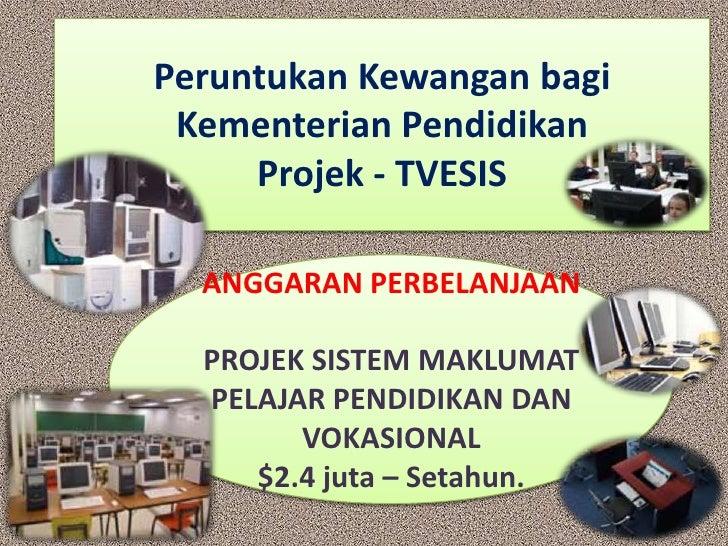 Peruntukan Kewangan bagi  Kementerian Pendidikan      Projek - TVESIS    ANGGARAN PERBELANJAAN    PROJEK SISTEM MAKLUMAT  ...