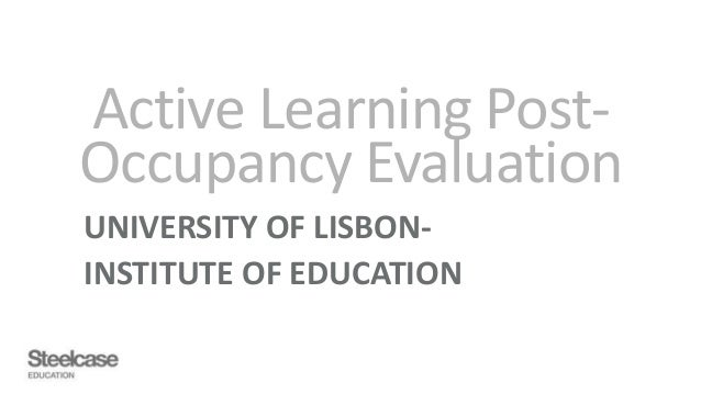 Active Learning Post- Occupancy Evaluation UNIVERSITY OF LISBON- INSTITUTE OF EDUCATION