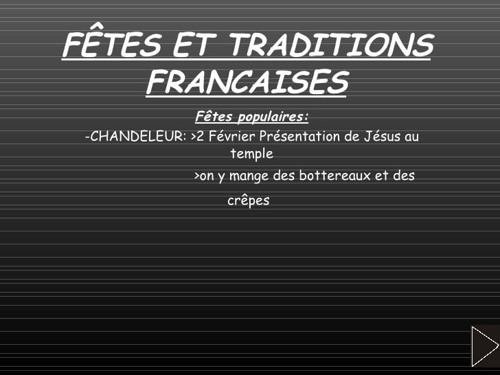 FÊTES ET TRADITIONS FRANCAISES Fêtes populaires: -CHANDELEUR: >2 Février Présentation de Jésus au temple >on y mange des b...