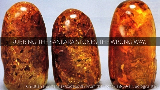 RUBBING THE SANKARA STONES THE WRONG WAY.  Christian Heilmann (@codepo8) - From the Front - 18/09/14, Bologna, Italy