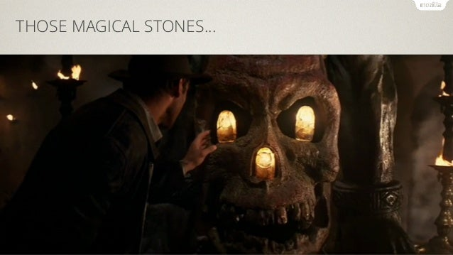 THOSE MAGICAL STONES…