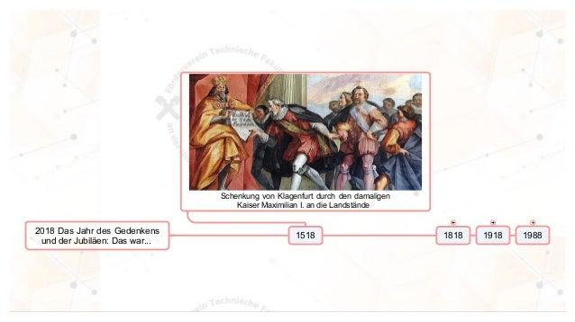 2018 Das Jahr des Gedenkens und der Jubil�en: Das war... 1518 Schenkung von Klagenfurt durch den damaligen Kaiser Maximili...