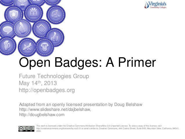 Open Badges: A PrimerFuture Technologies GroupMay 14th, 2013http://openbadges.orgThis work is licensed under the Creative ...
