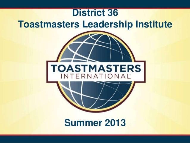 District 36Toastmasters Leadership InstituteSummer 2013