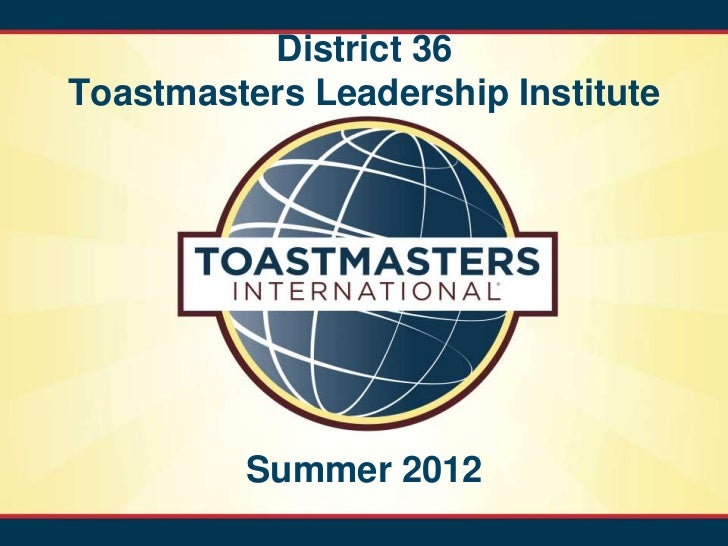 District 36Toastmasters Leadership Institute         Summer 2012