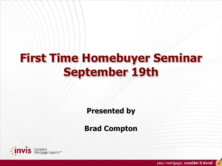 First Time Homebuyer SeminarSeptember 19th<br />Presented by<br />Brad Compton<br />