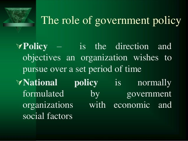 the role of government policy Introduction the role of government is an important and complex aspect of  tourism, involving policies and political philosophies state inte.