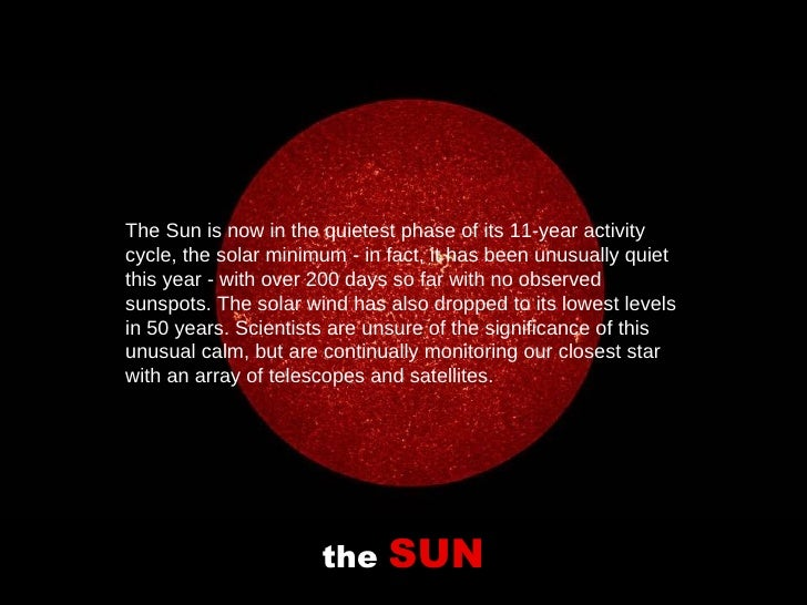 the  SUN The Sun is now in the quietest phase of its 11-year activity cycle, the solar minimum - in fact, it has been unus...