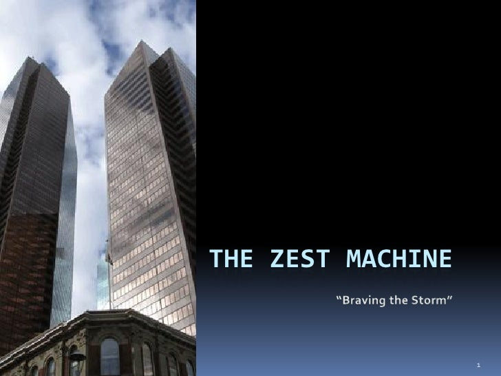 """""""Braving the Storm""""                        THE ZEST MACHINE                                            1"""