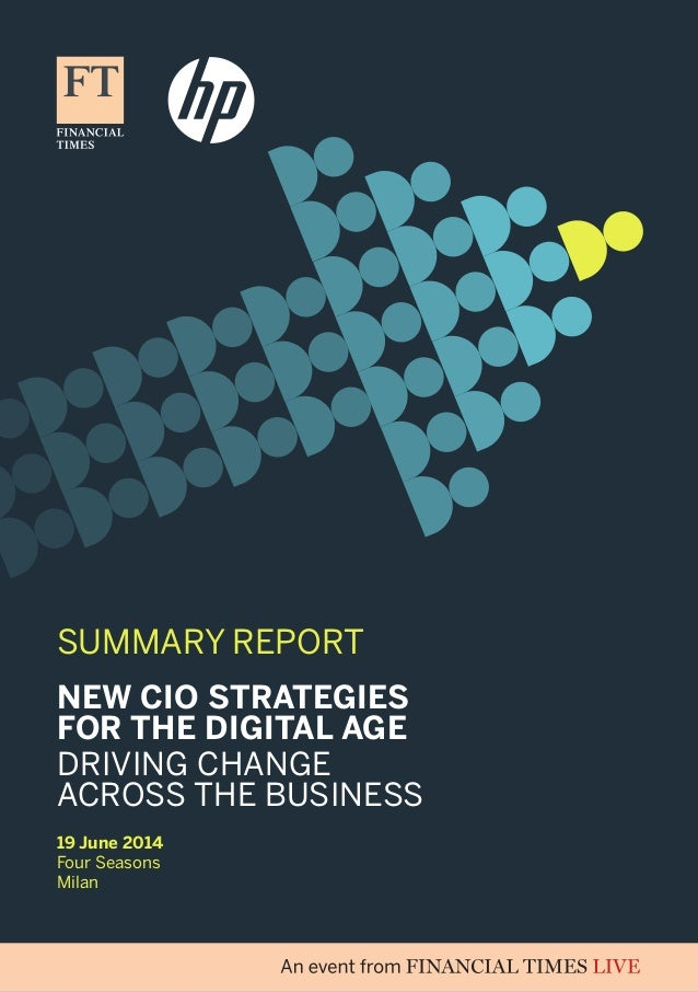 SUMMARY REPORT 19 June 2014 Four Seasons Milan NEW CIO STRATEGIES FOR THE DIGITAL AGE DRIVING CHANGE ACROSS THE BUSINESS