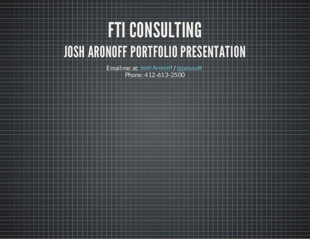 FTI CONSULTING  JOSH ARONOFF PORTFOLIO PRESENTATION Email me at: Josh Aronoff / @jaronoff Phone: 412-613-2500
