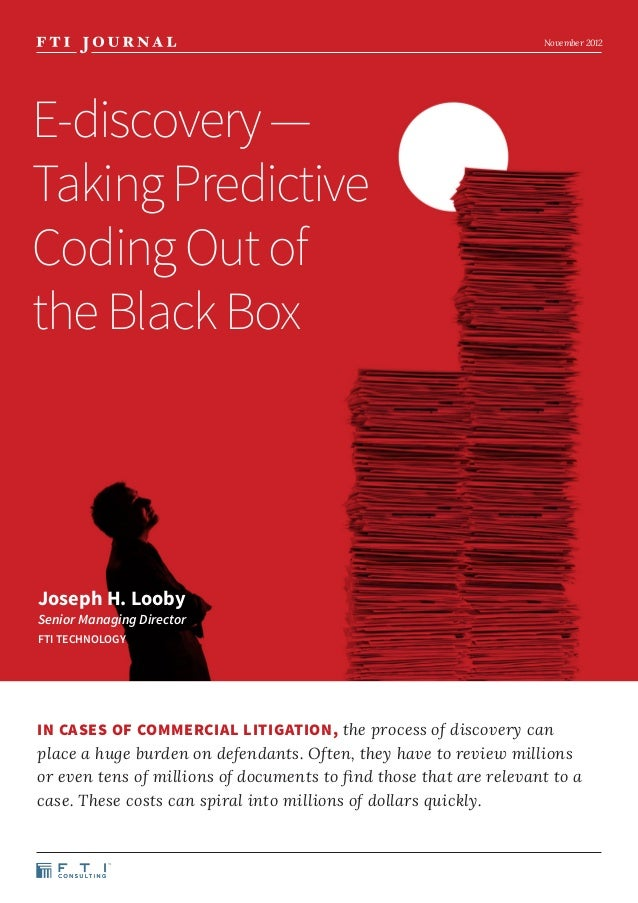 November 2012E-discovery —Taking PredictiveCoding Out ofthe Black BoxJoseph H. LoobySenior Managing DirectorFTI TECHNOLOGY...