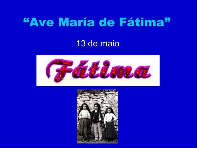 """""""Ave María de Fátima"""" 13 de maio"""