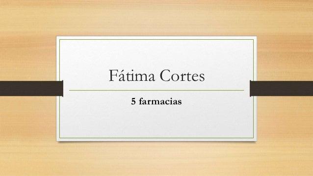 Fátima Cortes 5 farmacias