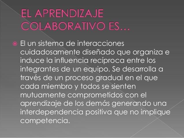    El un sistema de interacciones    cuidadosamente diseñado que organiza e    induce la influencia recíproca entre los  ...