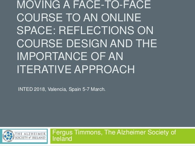 MOVING A FACE-TO-FACE COURSE TO AN ONLINE SPACE: REFLECTIONS ON COURSE DESIGN AND THE IMPORTANCE OF AN ITERATIVE APPROACH ...