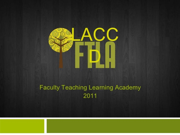 Faculty Teaching Learning Academy 2011 LACCD