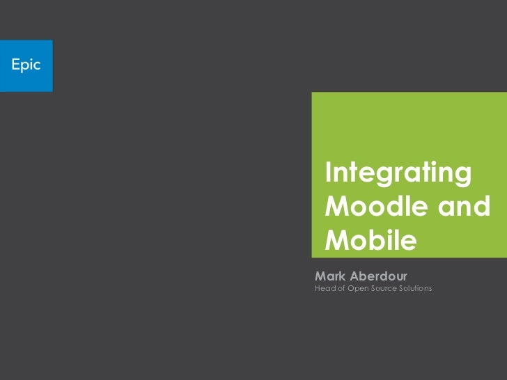 Integrating  Moodle and  MobileMark AberdourHead of Open Source Solutions