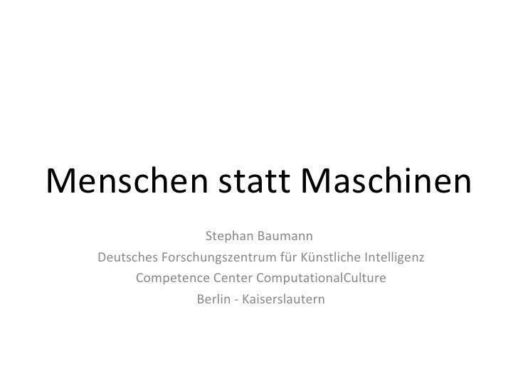Menschen statt Maschinen Stephan Baumann  Deutsches Forschungszentrum für Künstliche Intelligenz Competence Center Computa...
