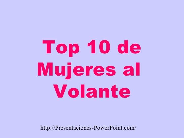 Top 10 de Mujeres al  Volante http://Presentaciones-PowerPoint.com/