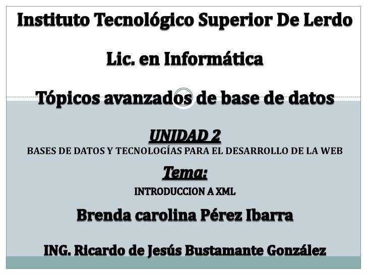 Instituto Tecnológico Superior De Lerdo<br />Lic. en Informática<br />Tópicos avanzados de base de datos<br />UNIDAD 2<br ...