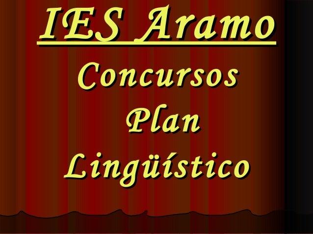 IES AramoIES Aramo ConcursosConcursos PlanPlan LingüísticoLingüístico