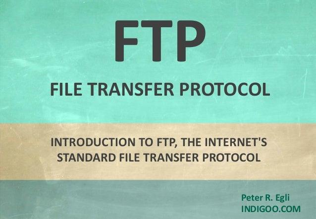 © Peter R. Egli 2015 1/22 Rev. 3.60 FTP - File Transfer Protocol indigoo.com Peter R. Egli INDIGOO.COM INTRODUCTION TO FTP...