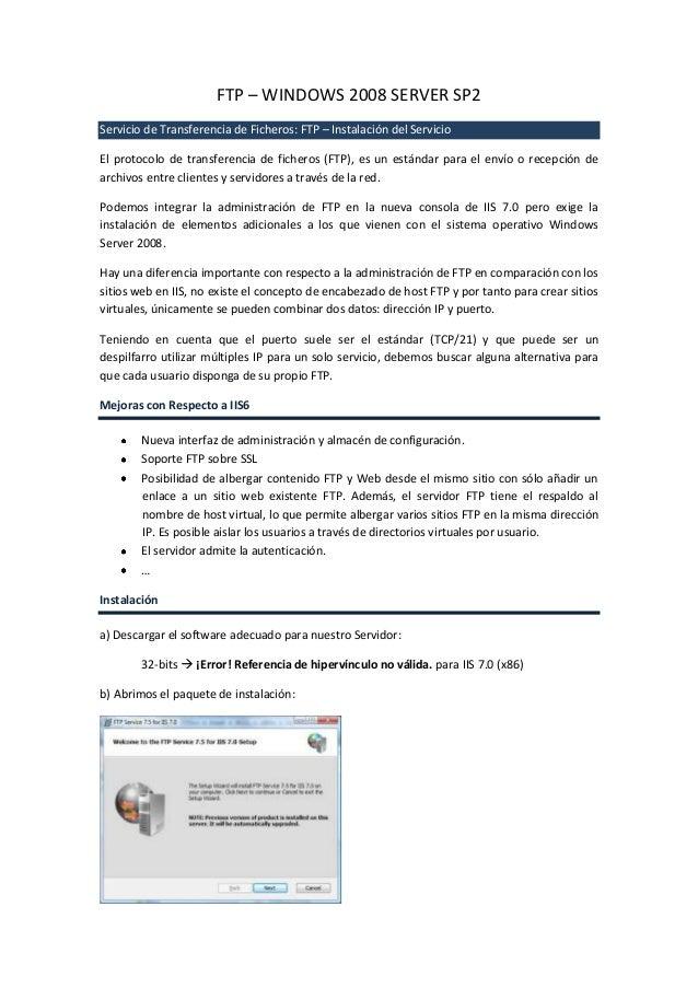 FTP – WINDOWS 2008 SERVER SP2 Servicio de Transferencia de Ficheros: FTP – Instalación del Servicio El protocolo de transf...
