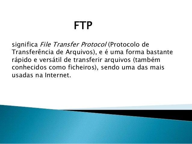 FTP significa File Transfer Protocol (Protocolo de Transferência de Arquivos), e é uma forma bastante rápido e versátil de...