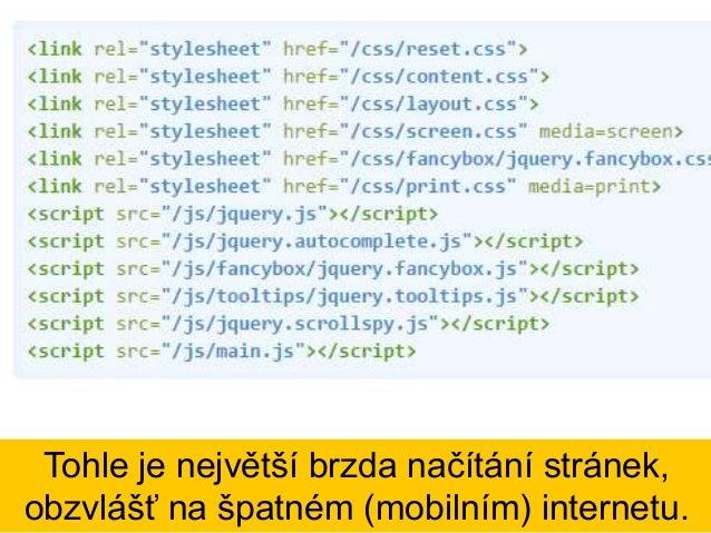 Ideální je spojit všechny skripty a kaskádové styly do jednoho souboru a minifikovat je.
