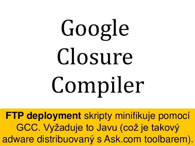 combined.js Pro spojení skriptů během vývoje můžete elegantně využít značky Apache SSI. FTP deployment je podporuje.