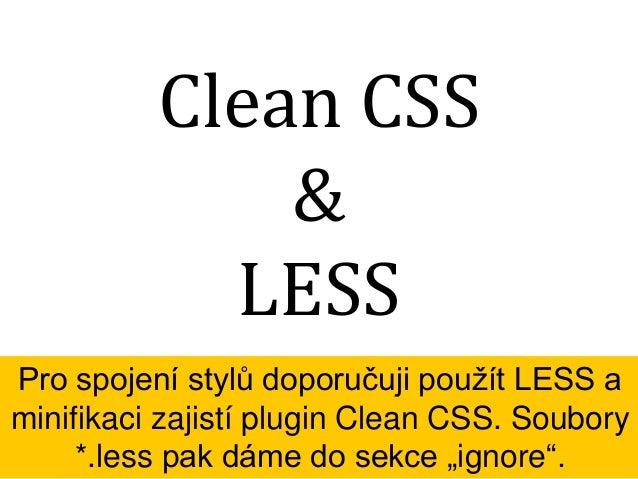 deployment.ini Před samotnou synchronizací zavoláme LESS (na lokálním počítači), po ní můžeme třeba smazat /temp (na vzdál...