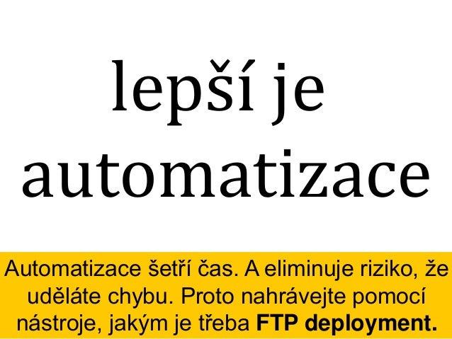 deployment.ini Pro nástroj FTP deployment jednou vytvoříte konfigurační soubor a celý deployment pak probíhá na jedno klik...