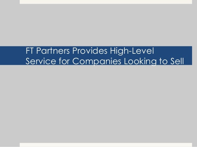 FT Partners Provides High-LevelService for Companies Looking to Sell